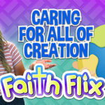 FaithFlix – Caring for all of Creation